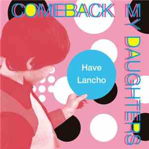 Comeback My Daughters - Have Lancho mp3 flac download