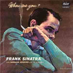 Frank Sinatra With Gordon Jenkins And His Orchestra - Where Are You? mp3 flac download
